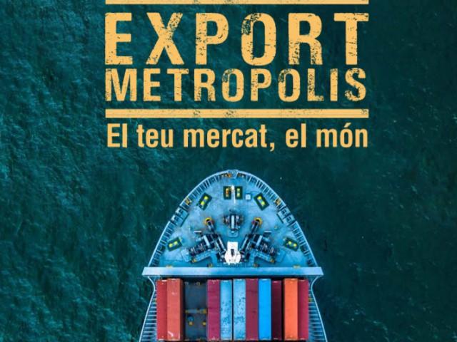 ExportMetropolis: suport en la internacionalització del teixit empresarial metropolità